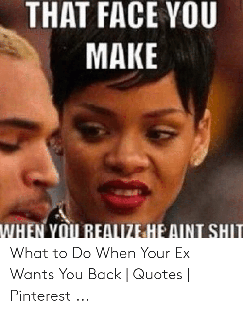 🐣 25+ Best Memes About When Your Ex Wants You Back Meme | When Your