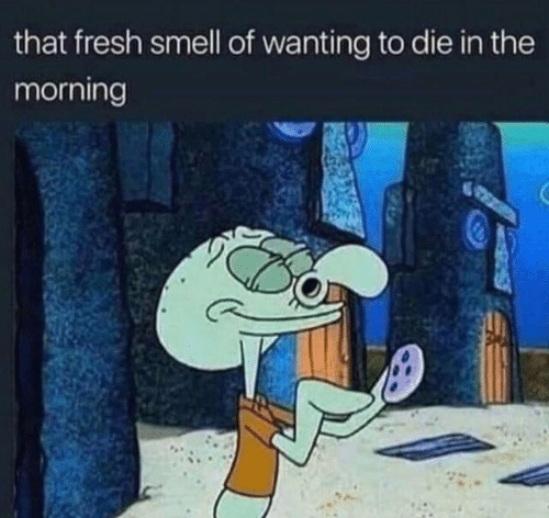 Wanting To Die: that fresh smell of wanting to die in the  morning