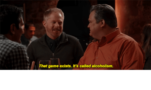 Game, Alcoholism, and  Called: That game exists. It's called alcoholism.