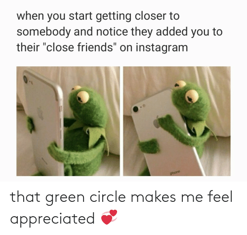 Green, Feel, and Circle: that green circle makes me feel appreciated 💞