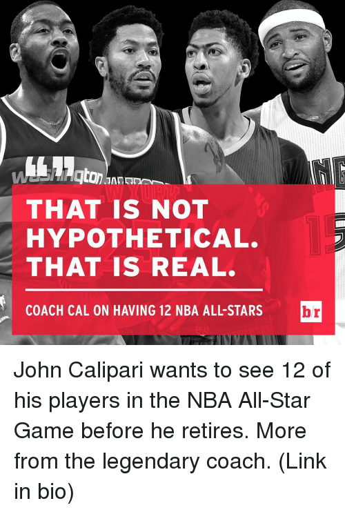 nba all stars: THAT IS NOT  HYPOTHETICAL.  THAT IS REAL.  COACH CAL ON HAVING 12 NBA ALL STARS  br John Calipari wants to see 12 of his players in the NBA All-Star Game before he retires. More from the legendary coach. (Link in bio)