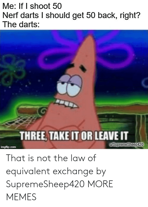 law: That is not the law of equivalent exchange by SupremeSheep420 MORE MEMES