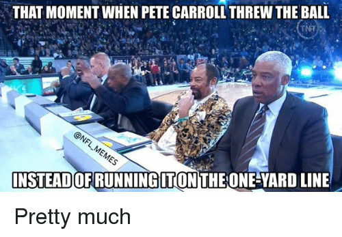 Football, Nfl, and Pete Carroll: THAT MOMENT WHEN PETE CARROLL THREW THE BALL  INSTEADOFRUNNINGITON THE ONE YARDLINE Pretty much
