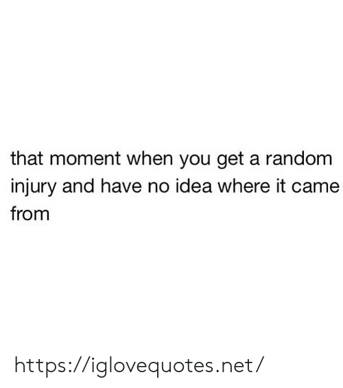 You Get A: that moment when you get a random  injury and have no idea where it came  from https://iglovequotes.net/