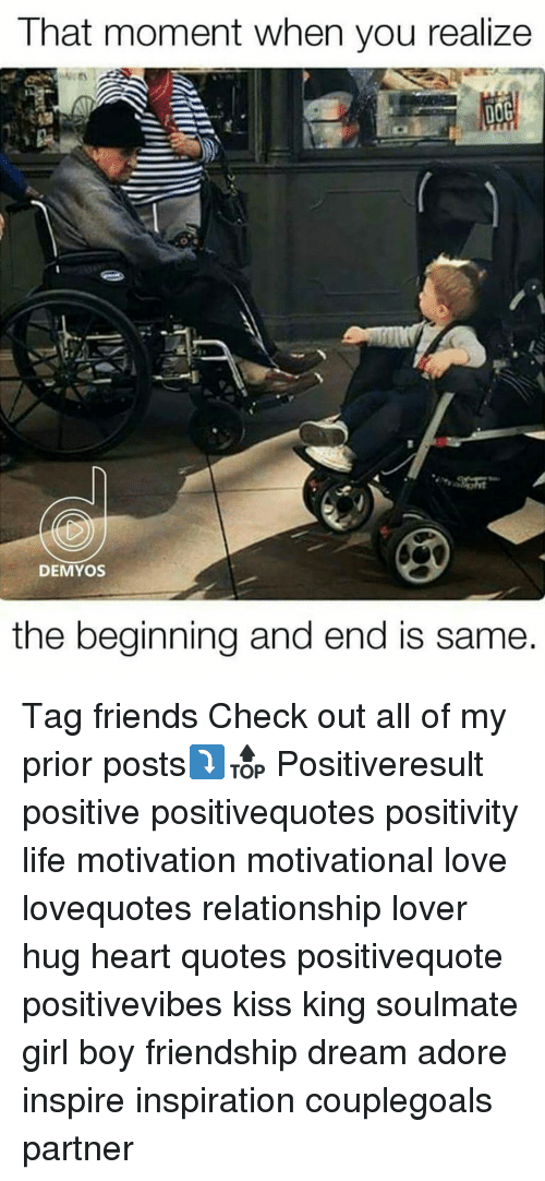 Memes, Friendship, and Adorable: That moment When you realize  DOG  DEMYOS  the beginning and end is Same. Tag friends Check out all of my prior posts⤵🔝 Positiveresult positive positivequotes positivity life motivation motivational love lovequotes relationship lover hug heart quotes positivequote positivevibes kiss king soulmate girl boy friendship dream adore inspire inspiration couplegoals partner