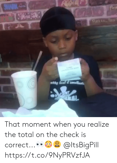 Total, Check, and Moment: That moment when you realize the total on the check is correct...👀😳😩 @ItsBigPill https://t.co/9NyPRVzfJA
