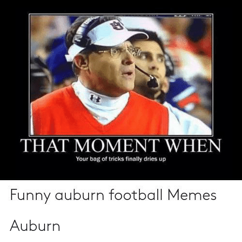 Football Memes: THAT MOMENT WHEN  Your bag of tricks finally dries up  Funny auburn football Memes Auburn