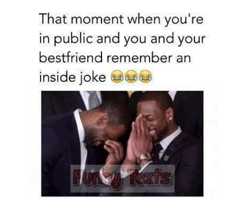 Insider Joke: That moment when you're  in public and you and your  best friend remember an  inside joke