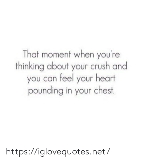 your crush: That moment when you're  thinking about your crush and  you can feel your heart  pounding in your chest https://iglovequotes.net/