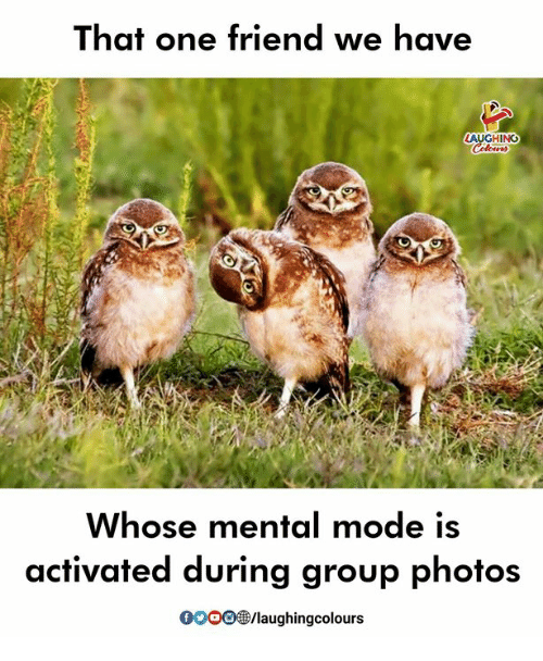 Indianpeoplefacebook, Photos, and One: That one friend we have  GHINO  Whose mental mode is  activated during group photos  0O0O  /laughingcolours