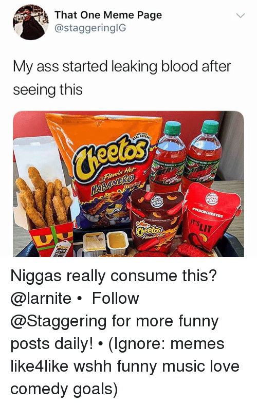 It's lit: That One Meme Page  @staggeringlG  My ass started leaking blood after  seeing this  elas  IT'S  LIT Niggas really consume this? @larnite • ➫➫➫ Follow @Staggering for more funny posts daily! • (Ignore: memes like4like wshh funny music love comedy goals)