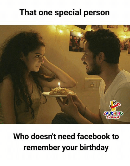 Special Person: That one special person  LAUGHING  Colowrs  Who doesn't need facebook to  remember your birthday