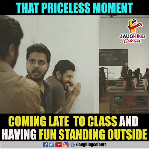 Late To Class: THAT PRICELESS MOMENT  LAUGHING  Colowrs  COMING LATE TO CLASS AND  HAVING FUN STANDING OUTSIDE