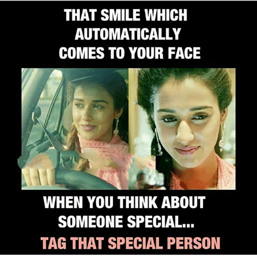 Memes, Smile, and 🤖: THAT SMILE WHICH  AUTOMATICALLY  COMES TO YOUR FACE  WHEN YOU THINK ABOUT  SOMEONE SPECIAL...  TAG THAT SPECIAL PERSON