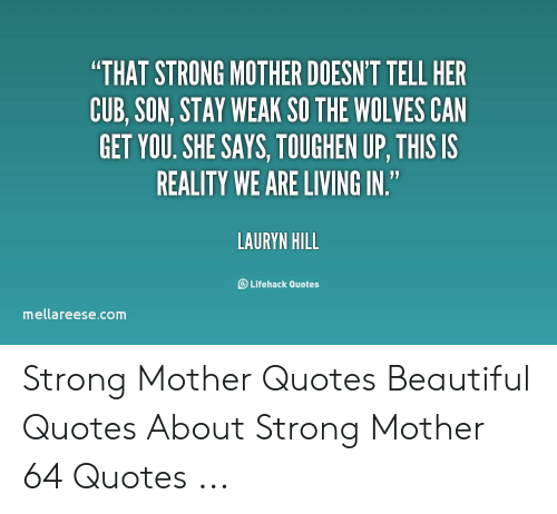 THAT STRONG MOTHER DOESN\'T TELL HER CUB SON STAY WEAK SO THE ...