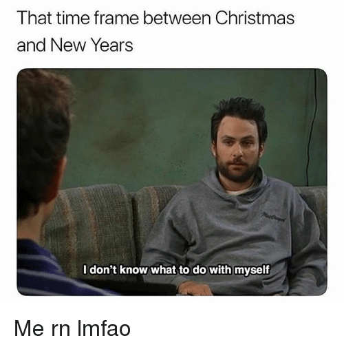 Christmas, Funny, and Time: That time frame between Christmas  and New Years  l don't know what to do with myself Me rn lmfao