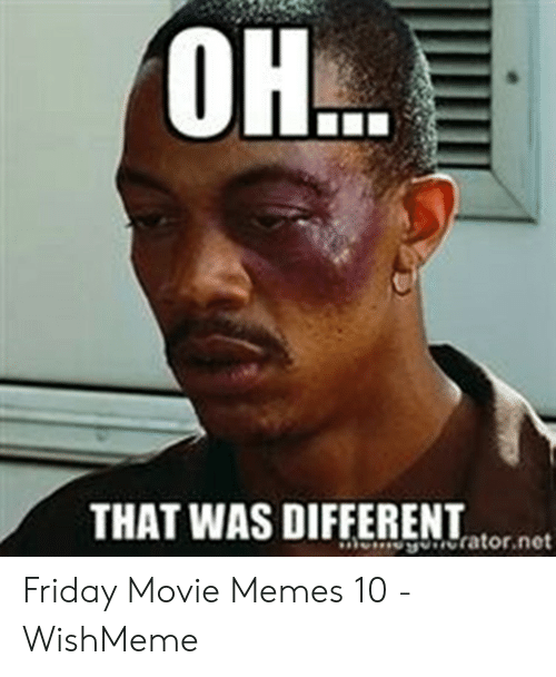 Wishmeme: THAT WAS DIFFERENTatornet Friday Movie Memes 10 - WishMeme