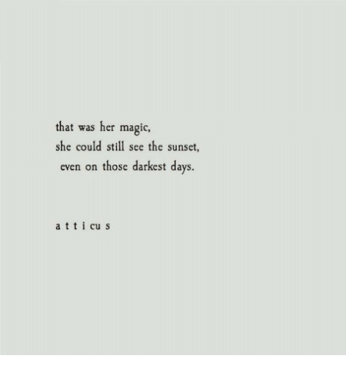 Magic, Sunset, and Her: that was her magic,  she could still see the sunset,  even on those darkest days.  a ttcu s