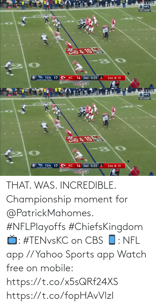 app: THAT. WAS. INCREDIBLE.  Championship moment for @PatrickMahomes. #NFLPlayoffs #ChiefsKingdom  📺: #TENvsKC on CBS 📱: NFL app // Yahoo Sports app Watch free on mobile: https://t.co/x5sQRf24XS https://t.co/fopHAvVlzl