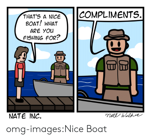 Omg, Tumblr, and Blog: THAT'S A NICECOMPLIMENTS.  BOAT! WHAT  ARE YOu  FISHING FOR?  LI  NATE INC. omg-images:Nice Boat