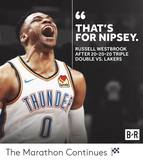Los Angeles Lakers, Russell Westbrook, and Marathon: THAT'S  FOR NIPSEY.  RUSSELL WESTBROOK  AFTER 20-20-20 TRIPLE  DOUBLE VS. LAKERS  Loves  HUND  B R The Marathon Continues 🏁
