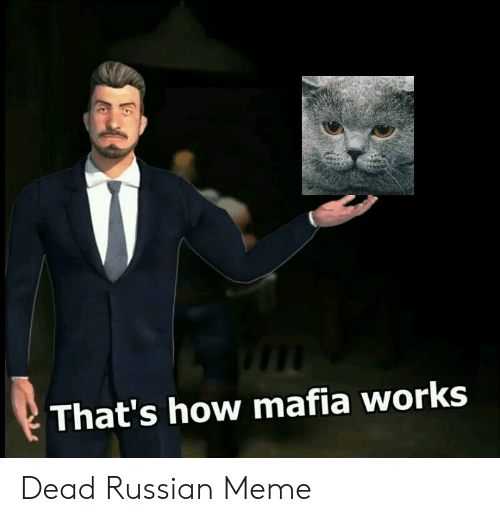 Russian Meme: That's how mafia works  6 Dead Russian Meme