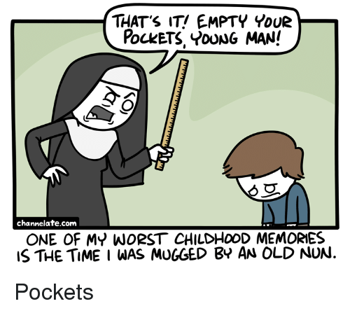 Time, Old, and Com: THAT'S IT! EMPTY YDUR  PocKeTS, >oUuG MAN!  channelate.com  ONE OF MY WORST CHILDHOOD MEMORIES  IS THE TIME I WAS MUGGED BY AN OLD NUN <p>Pockets</p>