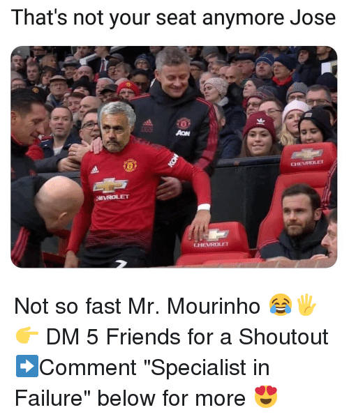 """Friends, Memes, and Failure: That's not your seat anymore Jose  0  CHEVRALET  HEVROLET  EHEVROLET Not so fast Mr. Mourinho 😂🖐👉 DM 5 Friends for a Shoutout ➡️Comment """"Specialist in Failure"""" below for more 😍"""