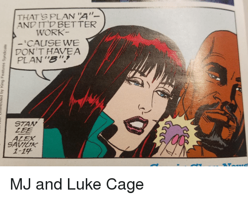 """Work, Luke Cage, and Lee: THATS PLAN 4""""  AND IT'D BETTER  WORK  CAUSE WE  PLAN""""B""""  STAV  LEE  ALEX  SAVIUR  1-14 MJ and Luke Cage"""