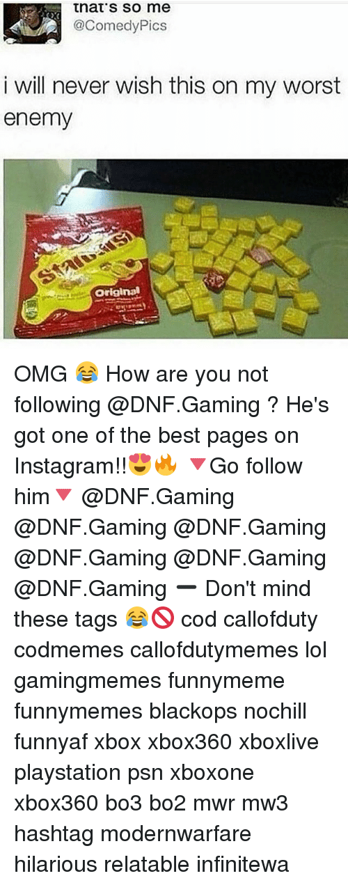 psn: that's so me  2@ComedyPics  i will never wish this on my worst  enemy  屡  Original OMG 😂 How are you not following @DNF.Gaming ? He's got one of the best pages on Instagram!!😍🔥 🔻Go follow him🔻 @DNF.Gaming @DNF.Gaming @DNF.Gaming @DNF.Gaming @DNF.Gaming @DNF.Gaming ➖ Don't mind these tags 😂🚫 cod callofduty codmemes callofdutymemes lol gamingmemes funnymeme funnymemes blackops nochill funnyaf xbox xbox360 xboxlive playstation psn xboxone xbox360 bo3 bo2 mwr mw3 hashtag modernwarfare hilarious relatable infinitewa