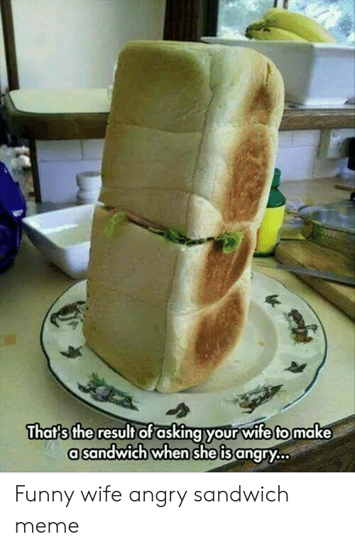 Loaf Of Bread Sandwich Meme