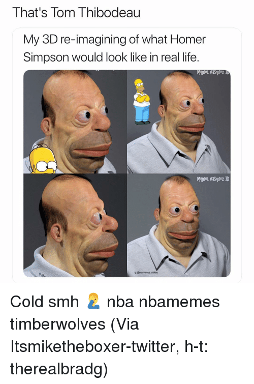 Marvelous: That's Tom Thibodeau  My 3D re-imagining of what Homer  Simpson would look like in real life.  Miguel vasquez 3  MigueL vasquez 3D  g @marvelous mikee Cold smh 🤦♂️ nba nbamemes timberwolves (Via Itsmiketheboxer-twitter, h-t: therealbradg)