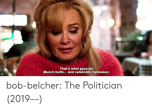 butts: That's what gays do!  Munch butts... and celebrate Halloween.  le bob-belcher: The Politician (2019––)