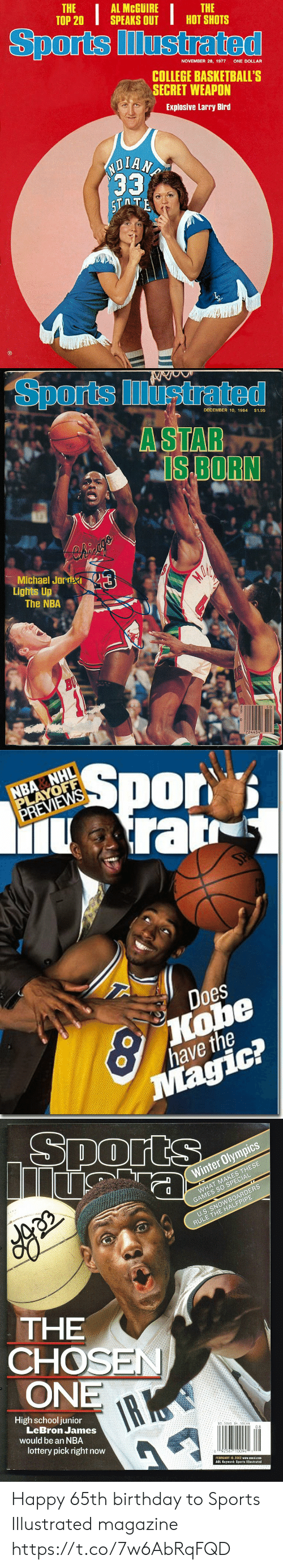LeBron James: THE  ТОР 20  AL MCGUIRE  SPEAKS OUT  THE  HOT SHOTS  Sports Illustrated  NOVEMBER 28, 1977  ONE DOLLAR  COLLEGE BASKETBALL'S  SECRET WEAPON  Explosive Larry Bird  ND  33  5TTE   Sports ustrated  DECEMBER 10, 1984  $1.95  A STAR  IS BORN  3  Michael JordRI  Lights Up  The NBA  BU  724454   NBA NHL  PLAYOFF  PREVIEWS  Spor  Arar  SPA  Does  Kobe  have the  Magic?   Sports  Winter Olympics  WHAT MAKES THESE  GAMES SO SPECIAL  U.S. SNOWBOARDERS  RULE THE HALFPIPE  THE  CHOSEN  ONE  IR K  High school junior  LeBron James  would be an NBA  $3.50US $4.50CAN  lottery pick right now  08  92567 10094  FEBRUARY 18, 2002 www.cnnsi.com  AOL Keyword: Sports lllustrated Happy 65th birthday to Sports Illustrated magazine https://t.co/7w6AbRqFQD