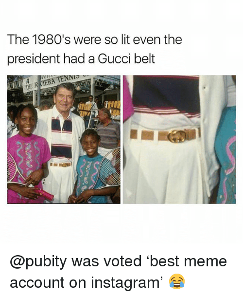 Gucci Belt: The 1980's were so lit even the  president had a Gucci belt  TENNI  F R @pubity was voted 'best meme account on instagram' 😂