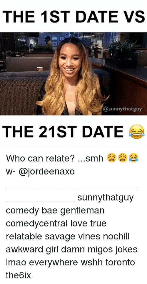 sunnies: THE 1ST DATE VS  @sunny thatguy  THE 21ST DATE Who can relate? ...smh 😫😫😂 w- @jordeenaxo ______________________________________ sunnythatguy comedy bae gentleman comedycentral love true relatable savage vines nochill awkward girl damn migos jokes lmao everywhere wshh toronto the6ix