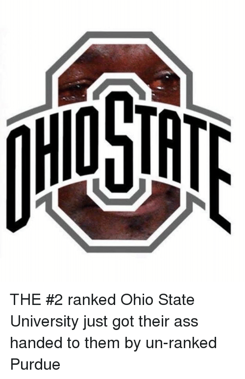 Ass, Nfl, and Ohio: THE #2 ranked Ohio State University just got their ass handed to them by un-ranked Purdue