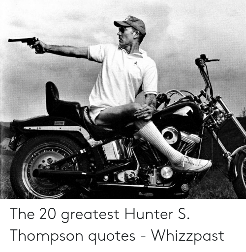 The 20 Greatest Hunter S Thompson Quotes - Whizzpast ...
