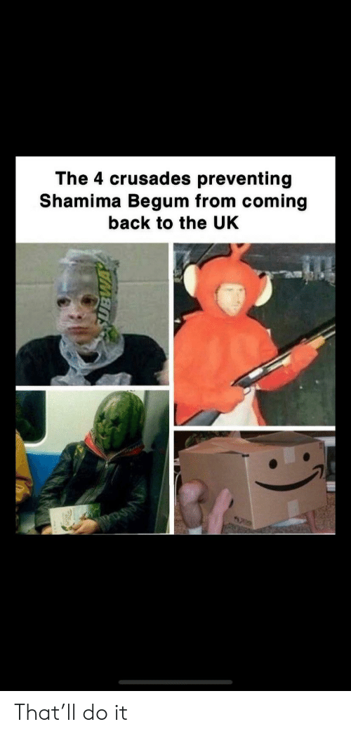 Shamima Begum: The 4 crusades preventing  Shamima Begum from coming  back to the UK That'll do it