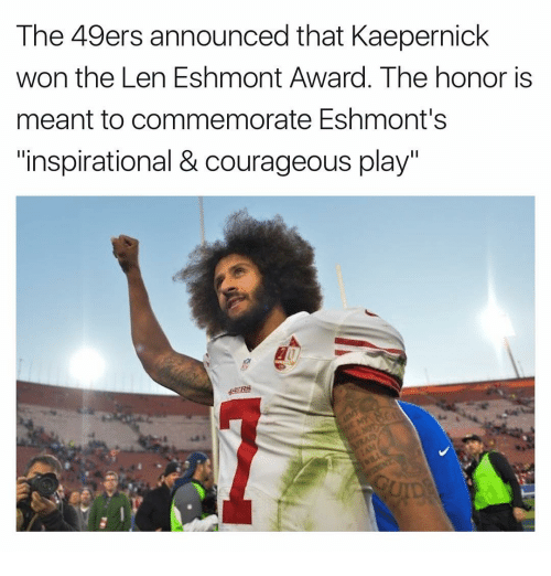 """49er: The 49ers announced that Kaepernick  won the Len Eshmont Award. The honor is  meant to commemorate Eshmont's  """"inspirational & courageous play"""""""