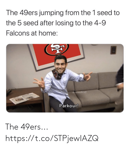 Falcons: The 49ers jumping from the 1 seed to  the 5 seed after losing to the 4-9  Falcons at home:  @comedicnfl  Parkour! The 49ers... https://t.co/STPjewIAZQ