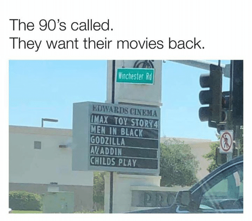 Men in Black: The 90's called.  They want their movies back  Winchester Rd  EDWARDS CINEMA  IMAX TOY STORY4  MEN IN BLACK  GODZILLA  AV/ADDIN  CHILDS PLAY  PRO