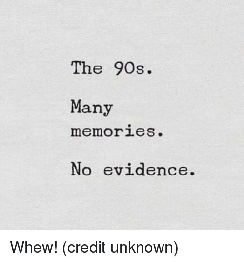 Dank, 90's, and 🤖: The 90s.  Many  memories  No evidence. Whew!  (credit unknown)