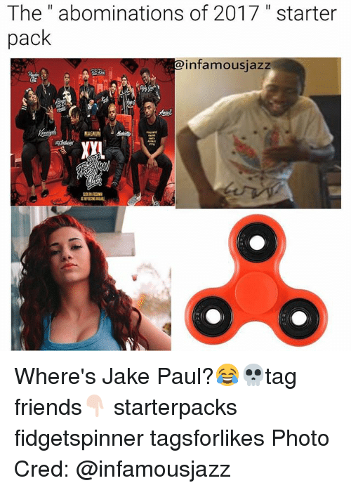 "Starter Packs: The"" abominations of 2017 "" starter  pack  @infamousjazz  MAGNUM  XyL Where's Jake Paul?😂💀tag friends👇🏻 starterpacks fidgetspinner tagsforlikes Photo Cred: @infamousjazz"