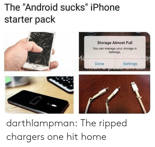 "Android, Iphone, and Tumblr: The ""Android sucks"" iPhone  starter pack  Storage Almost Full  You can manage your storage in  Settings.  Settings  Done darthlampman:  The ripped chargers one hit home"