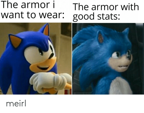 Stats: The armor i  The armor with  want to wear: good stats: meirl