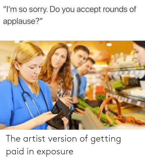 Version: The artist version of getting paid in exposure