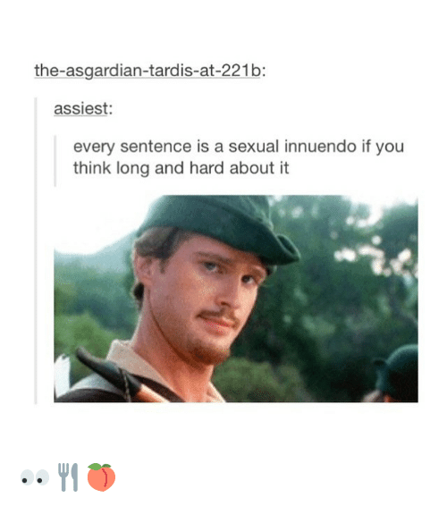 Innuendos: the-asgardian-tardis-at-221b:  assiest  every sentence is a sexual innuendo if you  think long and hard about it 👀🍴🍑