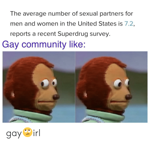 Community, United, and Women: The average number of sexual partners for  men and women in the United States is 7.2,  reports a recent Superdrug survey.  Gay community like: gay🙄irl