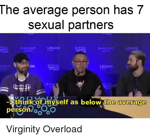 legion: The average person has 7  sexual partners  itch  LEGION  mcon  KDIST  ON  witch  zmcon  LEGION  -I think of myself as below the average  person oo Virginity Overload